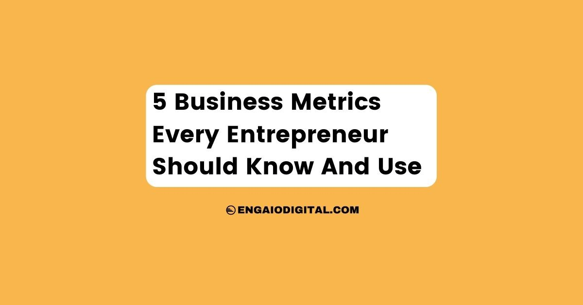5 Business Metrics Every Entrepreneur Should Know And Use Thumbnail