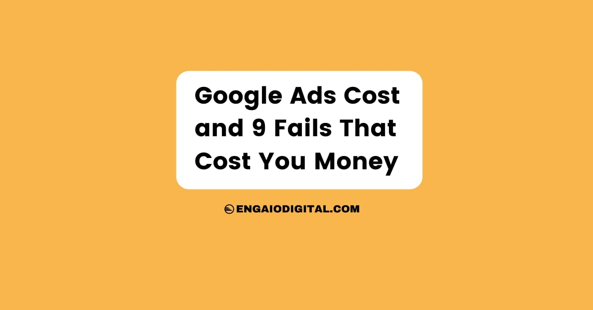Google Ads Cost and 9 Fails That Cost You Money Thumbnail