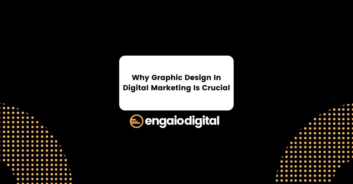 Why Graphic Design In Digital Marketing Is Crucial