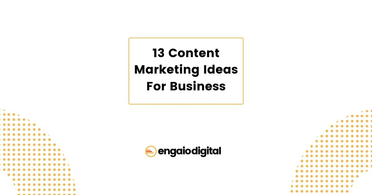 13 Content Marketing Ideas For Business