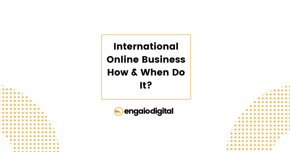 International Online Business How & When Do It