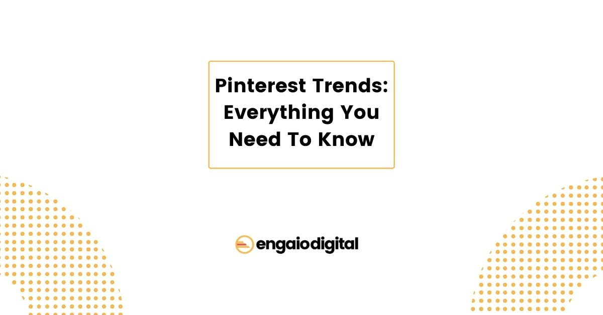 Pinterest Trends Everything You Need To Know