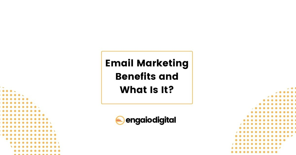 Email Marketing Benefits and What Is It
