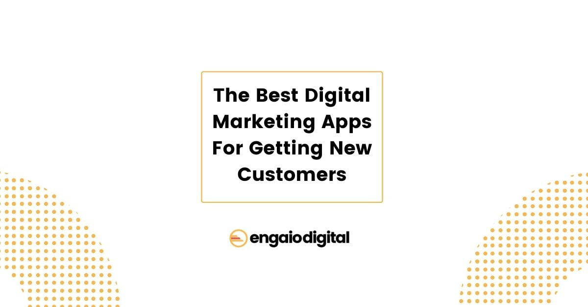 The Best Digital Marketing Apps For Getting New Customers