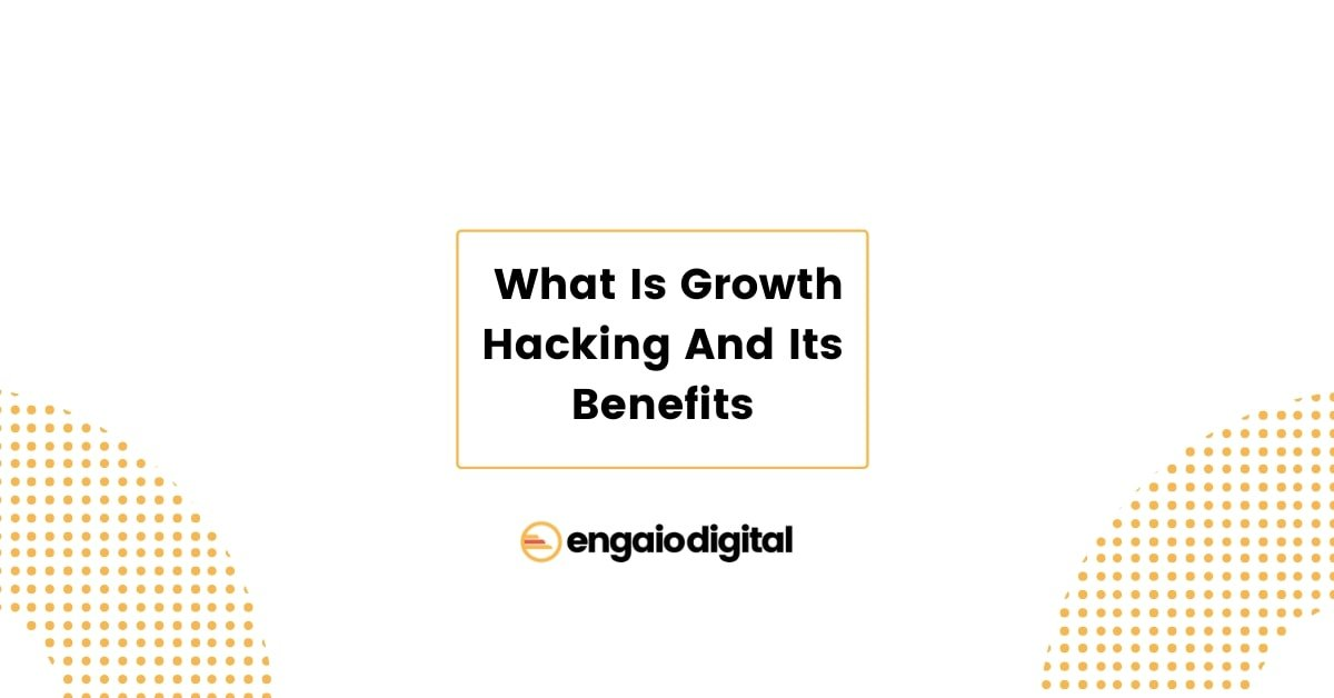 What Is Growth Hacking And Its Benefits