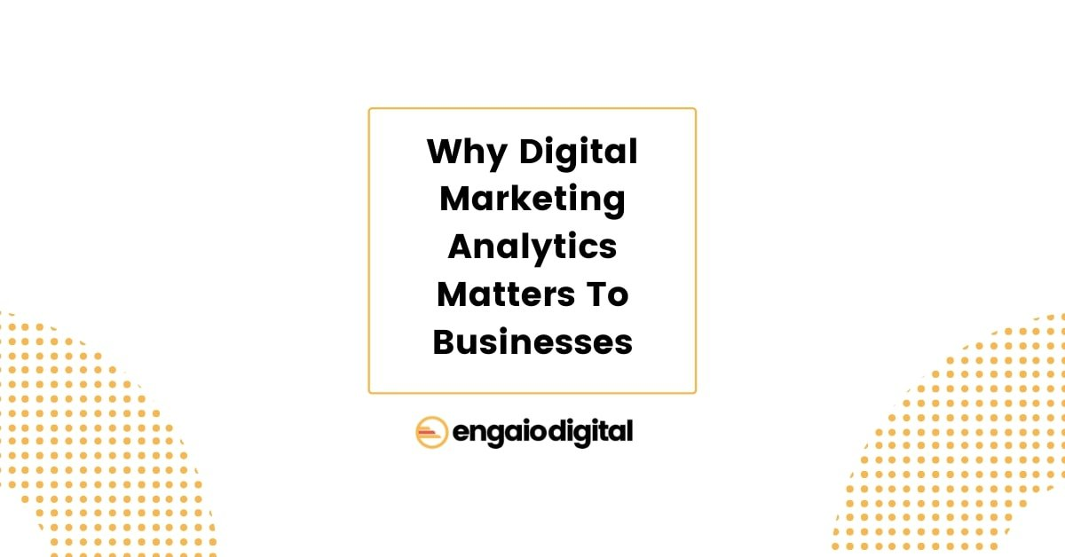 Why Digital Marketing Analytics Matters To Businesses