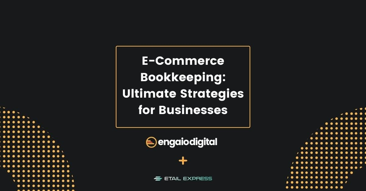 E-Commerce Bookkeeping Ultimate Strategies for Businesses